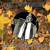 The Outstanding Big Joe Turner Vol. 4 by Big Joe Turner
