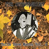 The Outstanding Uncle Dave Macon Vol. 4 by Uncle Dave Macon