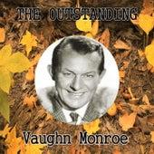 The Outstanding Vaughn Monroe by Vaughn Monroe