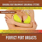 Perfect Pert Breasts by Binaural Beat Brainwave Subliminal Systems