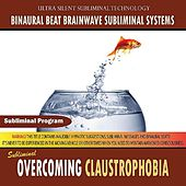 Overcoming Claustrophobia by Binaural Beat Brainwave Subliminal Systems