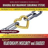 Relationships Insecurity and Jealousy by Binaural Beat Brainwave Subliminal Systems