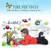 Time for Focus: Classical Music to Enhance Learning (Bright Mind Kids), Vol. 1 by Various Artists