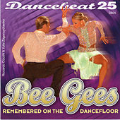 Dancebeat 25 Bee Gees Remembered on the Dancefloor by Tony Evans