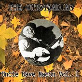 The Outstanding Uncle Dave Macon, Vol. 1 by Uncle Dave Macon