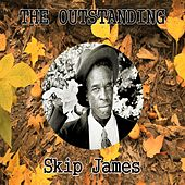 The Outstanding Skip James by Skip James