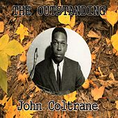The Outstanding John Coltrane by John Coltrane