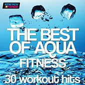 The Best of Aqua Fitness: 30 Workout Hits (120-128 Bpm) by Various Artists
