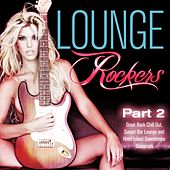 Lounge Rockers, Pt. 2 (Great Rock Chill Out, Sunset Bar Lounge and Hotel Island Downtempo Diamonds) by Various Artists