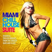 Miami Chill House Suite (Essential Chilled Grooves from the Coolest Bars & Clubs) by Various Artists