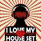 I Love My House Set (Selected House and Electro DJ Tunes) by Various Artists