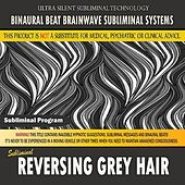 Reversing Grey Hair by Binaural Beat Brainwave Subliminal Systems
