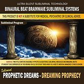 Prophetic Dreams: Dreaming Prophecy by Binaural Beat Brainwave Subliminal Systems
