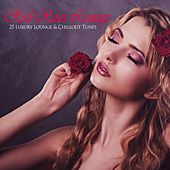 Red Roses Lounge - 25 Luxury Lounge & Chillout Tunes by Various Artists