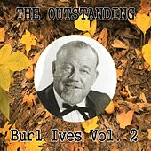 The Outstanding Burl Ives Vol. 2 by Burl Ives