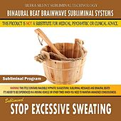 Stop Excessive Sweating by Binaural Beat Brainwave Subliminal Systems