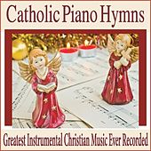 Catholic Piano Hymns: Greatest Instrumental Christian Music Ever Recorded by Robbins Island Music Group