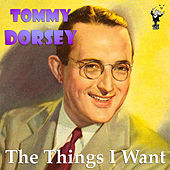 The Things I Want by Tommy Dorsey