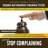 Stop Complaining by Binaural Beat Brainwave Subliminal Systems