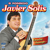 Escucha Chamigo... by Javier Solis