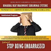 Stop Being Embarrassed by Binaural Beat Brainwave Subliminal Systems