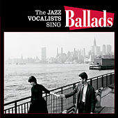The Jazz Vocalists Sing Ballads by Various Artists