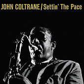 Settin' the Pace (Bonus Track Version) by John Coltrane