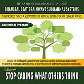Stop Caring What Others Think by Binaural Beat Brainwave Subliminal Systems