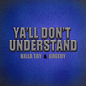 Ya'll Don't Understand by Killa Tay