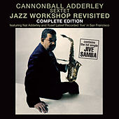 Jazz Workshop Revisited: Complete Edition (feat. Nat Adderley and Yusef Lateef) [Recorded Live in San Francisco] by Cannonball Adderley