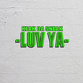 Luv Ya by Keak Da Sneak