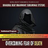 Overcoming Fear of Death by Binaural Beat Brainwave Subliminal Systems