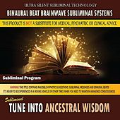 Tune Into Ancestral Wisdom by Binaural Beat Brainwave Subliminal Systems