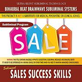Sales Success Skills by Binaural Beat Brainwave Subliminal Systems