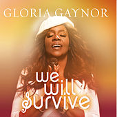 We Will Survive by Gloria Gaynor