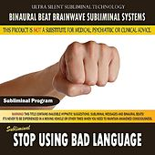 Stop Using Bad Language by Binaural Beat Brainwave Subliminal Systems