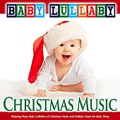 Baby Lullaby: Relaxing Piano Baby Lullabies of Christmas Music and Holiday Music for Baby Sleep by Baby Lullaby