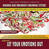 Let Your Emotions Out by Binaural Beat Brainwave Subliminal Systems