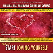 Start Loving Yourself by Binaural Beat Brainwave Subliminal Systems