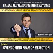 Overcoming Fear of Rejection by Binaural Beat Brainwave Subliminal Systems
