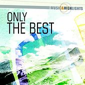Music & Highlights: Only the Best by Various Artists