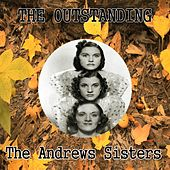 The Outstanding the Andrews Sisters by The Andrews Sisters
