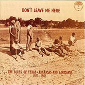 Don't Leave Me Here: The Blues Of Texas, Arkansas & Louisiana (1927-1932) by Various Artists