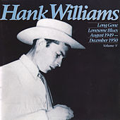 Long Gone Lonesome Blues (August 1949-December 1950), Volume V by Hank Williams