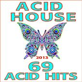 Acid House 2013 - 69 Acid Hits - Best of Goa, Hard House, Nrg, Psychedelic Trance, Progressive Techno, Fullon Rave Anthems by Various Artists