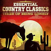 Essential Country Classics - Tired of Being Lonely by Various Artists