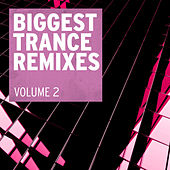 Biggest Trance Remixes, Vol. 2 by Various Artists