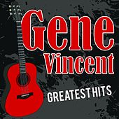 Gene Vincent Greatest Hits by Gene Vincent