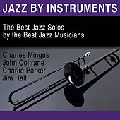 Jazz by Instruments: The Best Jazz Solos by the Best Jazz Musicians by Various Artists