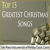 Top 15 Greatest Christmas Songs: Solo Piano Instrumentals of Holiday Classic Carols by Robbins Island Music Group